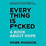 Everything Is F*cked     A Book About Hope              By:                                                                                                                                 Mark Manson                               Narrated by:                                                                                                                                 Mark Manson                      Length: 7 hrs and 2 mins     31 ratings     Overall 4.5