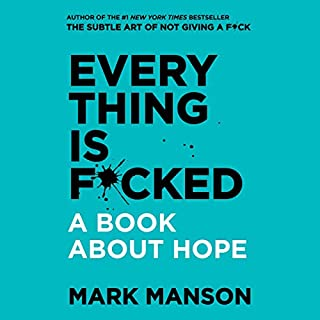 Everything Is F*cked     A Book About Hope              Written by:                                                                                                                                 Mark Manson                               Narrated by:                                                                                                                                 Mark Manson                      Length: 7 hrs and 2 mins     48 ratings     Overall 4.6