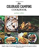 The Colorado Camping Cookbook: Simple Recipes & Local Ingredients Best Enjoyed in the Great Outdoors