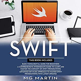 Swift: The Complete Guide for Beginners, Intermediate and Advanced Detailed Strategies to Master Swift Programming                   By:                                                                                                                                 M G Martin                               Narrated by:                                                                                                                                 William Bahl                      Length: 5 hrs and 1 min     Not rated yet     Overall 0.0