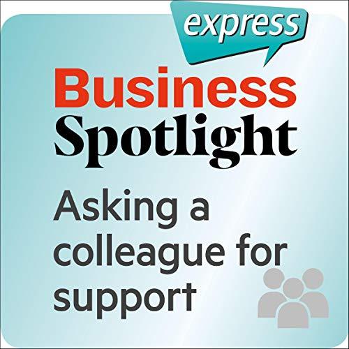 Business Spotlight express - Beziehungen: Wortschatz-Training Business-Englisch - Einen Kollegen um Unterstützung bitten  By  cover art