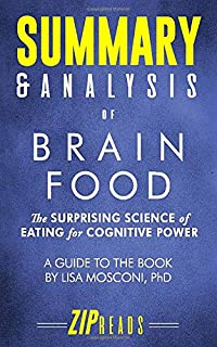 Summary & Analysis of Brain Food: The Surprising Science of Eating for Cognitive Power   A Guide to the Book by Lisa Mosconi, PhD