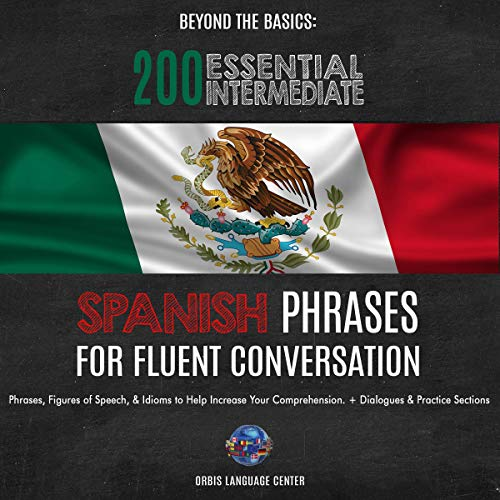 Beyond the Basics: 200 Essential Intermediate Spanish Phrases for Fluent Conversation: Phrases, Figures of Speech, & Idioms to Help Increase Your Comprehension. With Dialogues & Practice Sections cover art
