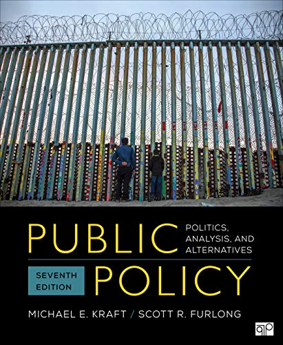 Compare Textbook Prices for Public Policy: Politics, Analysis, and Alternatives 7 Edition ISBN 9781544374611 by Kraft, Michael E.,Furlong, Scott R.