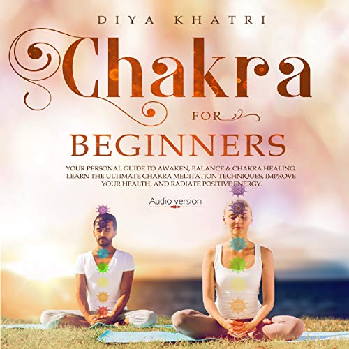 Chakra for Beginners: Your Personal Guide to Awaken, Balance & Chakra Healing. audiobook cover art