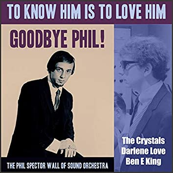 To Know Him Is To Love Him - Goodbye Phil!