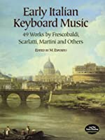 Early Italian Keyboard Music: 49 Works by Frescobaldi, Scarlatti, Martini and Others (Dover Music for Piano)