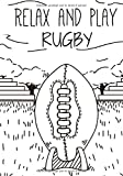 Relax And Play Rugby: Carnet de Rugby | Journal de bord & notes | Garder une trace de vos entraînements et améliorer vos compétences de Joueur | 17 cm x 25 cm, 100 pages | Cadeau pour Rugbyman.