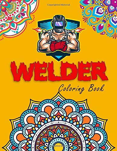 Welder Coloring Book: For Adults Relaxation, Stress Relief, Concentration & Motivational, Funny Word Coloring Book For Welders Gift Idea