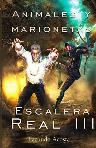 Animales y Marionetas: Escalera Real III (Spanish Edition)