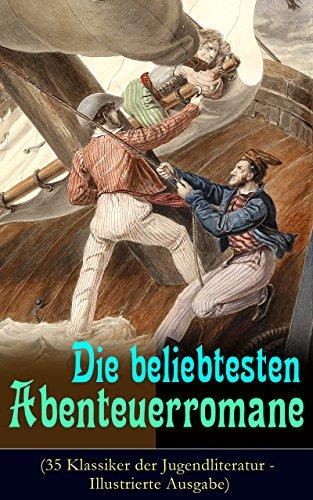 Die beliebtesten Abenteuerromane (35 Klassiker der Jugendliteratur - Illustrierte Ausgabe): Die Schatzinsel, Die Abenteuer von Tom Sawyer und Huckleberry ... Ein Kapitän von 15 Jahren und viel mehr