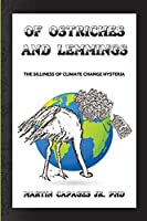 Of Ostriches and Lemmings: The Silliness of Climate Change Hysteria