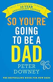 So You're Going to be a Dad: 20th Anniversary Edition by [Peter Downey]