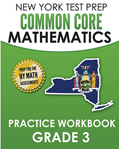NEW YORK TEST PREP Common Core Mathematics Practice Workbook Grade 3: Covers the Next Generation Learning Standards
