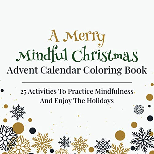 A Merry Mindful Christmas Advent Calendar Coloring Book: 25 Activities To Practice Mindfulness And Enjoy The Holidays