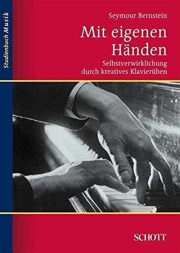Mit eigenen Händen: Selbstverwirklichung durch kreatives Klavierüben (Studienbuch Musik)