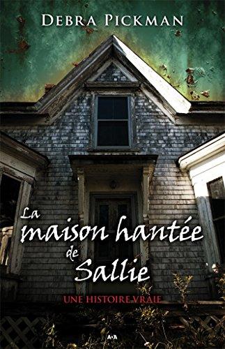 La maison hantée de Sallie: Une histoire vraie (French Edition)