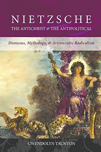 Nietzsche: The Antichrist & The Antipolitical: Dionysus, Mythology, & Aristocratic Radicalism