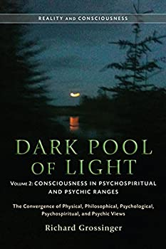 Dark Pool of Light Volume Two  Consciousness in Psychospiritual and Psychic Ranges  Reality and Consciousness