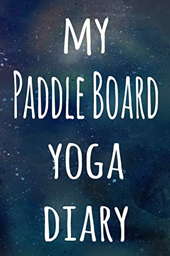 My Paddle Board Yoga Diary: The perfect gift for the yoga fan in your life - 119 page lined journal!