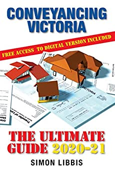 Conveyancing Victoria 2020-21: The Ultimate Guide by [Simon Libbis]