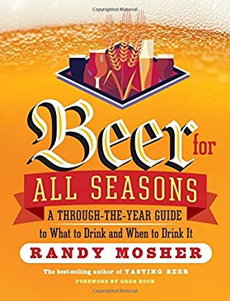 Beer for All Seasons: A Through-the-Year Guide to What to Drink and When to Drink It by Randy Mosher(2015-03-31)