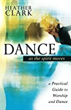 Dance As the Spirit Moves: A Practical Guide to Worship and Dance