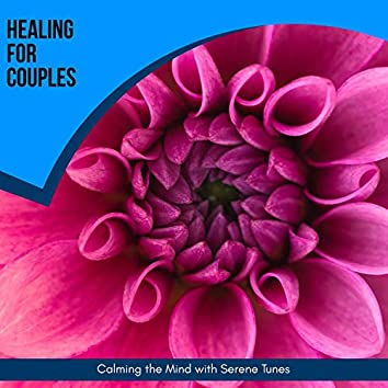 Healing For Couples - Calming The Mind With Serene Tunes