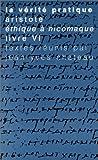 La Vérité pratique - Aristote, Ethique à Nicomaque, Livre VI