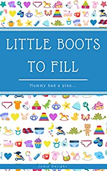 [Jodie Delight]のLittle Boots To Fill: Mummy Had A Plan... (English Edition)
