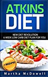 Atkins Diet: New Diet Revolution - 6 Week Low Carb Diet Plan for You + Recipes