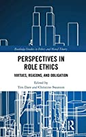 Perspectives in Role Ethics: Virtues, Reasons, and Obligation (Routledge Studies in Ethics and Moral Theory)