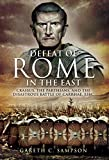 Defeat of Rome in the East: Crassus, the Parthians, and the Disastrous Battle of Carrhae, 53 BC (English Edition)