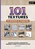 101 Textures in Graphite & Charcoal: Practical drawing techniques for rendering a variety of surfaces & textures (English Edition)