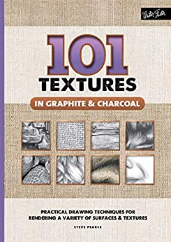 101 Textures in Graphite & Charcoal: Practical drawing techniques for rendering a variety of surfaces & textures by [Steven Pearce]