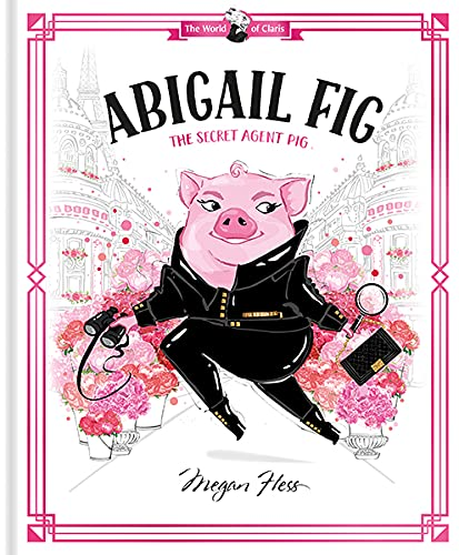 Abigail Fig: The Secret Agent Pig: World of Claris