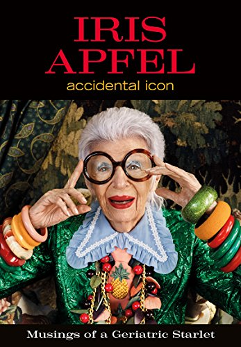 Iris Apfel: Accidental Icon by [Iris Apfel]