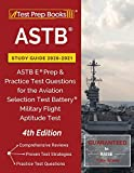 ASTB Study Guide 2020-2021: ASTB E Prep and Practice Test Questions for the Aviation Selection Test Battery (Military Flight Aptitude Test) [4th Edition]