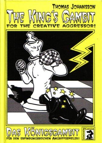 Das Königsgambit /The King's Gambit: Für den erfindungsreichen Angriffsspieler /For the creative Aggressor