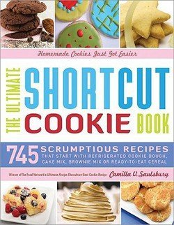 Camilla V. Saulsbury: The Ultimate Shortcut Cookie Book : 745 Scrumptious Recipes That Start with Refrigerated Cookie Dough, Cake Mix, Brownie Mix or Ready-To-Eat Cereal (Hardcover); 2009 Edition