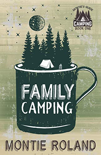 Family Camping: How to Have a Happy Family Camping Trip (Montie's Guide to Camping Book 1) (English Edition)