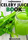 THE POWERFUL CELERY JUICE BOOK: THE MOST POWERFUL DIET OF OUR TIME, BEGINNERS GUIDE.