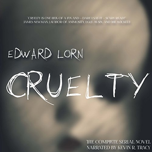 Cruelty                   By:                                                                                                                                 Edward Lorn                               Narrated by:                                                                                                                                 Kevin R. Tracy                      Length: 17 hrs and 44 mins     Not rated yet     Overall 0.0