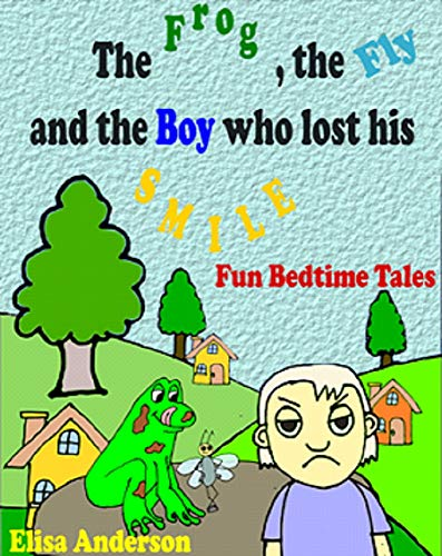 The Frog, the Fly and the Boy who lost his Smile: A Bedtime Story for little kids ages 3-5 and above: A Short Rhyming Read Aloud Story for boys and girls (English Edition)