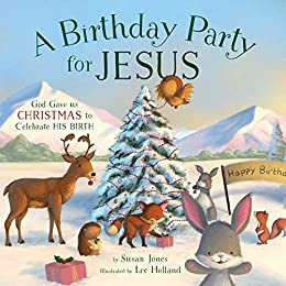 A Birthday Party for Jesus (Forest of Faith Books) by [Susan Jones, Lee Holland]