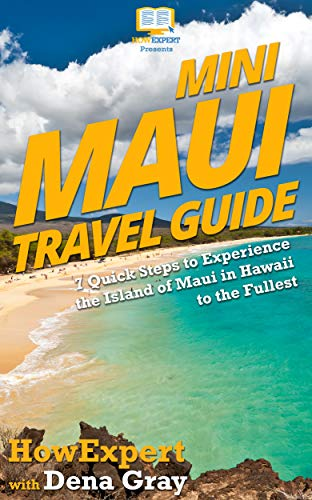 Amazon Com Mini Maui Travel Guide 7 Quick Steps To Experience The Island Of Maui In Hawaii To The Fullest Ebook Howexpert Gray Dena Kindle Store