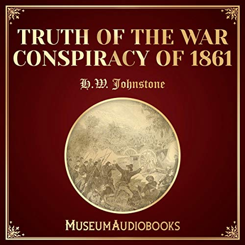 Truth of the War Conspiracy of 1861 audiobook cover art