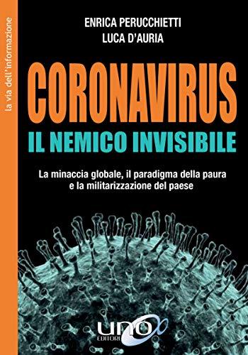 Coronavirus – Il nemico invisibile: La minaccia globale, il paradigma della paura e la militarizzazione del paese.