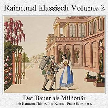 Raimund klassisch Volume 2 - Der Bauer als Millionär - Das Mädchen aus der Feenwelt (Gesamtaufnahme)
