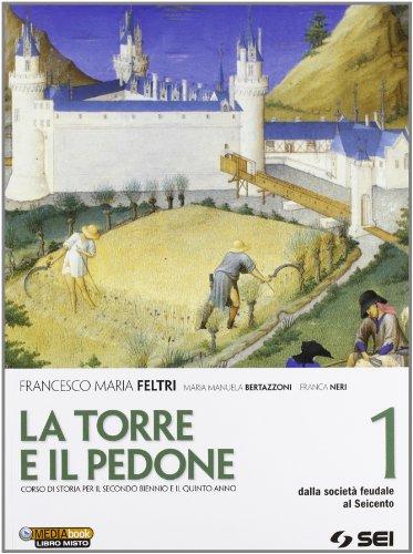 La torre e il pedone. Per le Scuole superiori. Con DVD-ROM. Con espansione online. Dalla società feudale al Seicento (Vol. 1)